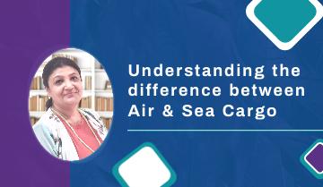 Understanding the difference between Air & Sea Cargo