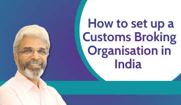 How to set up a Customs Broking organisation in India