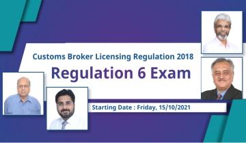 Regulation 6 Exam - Custom Broker Lincence Regualtion 2018